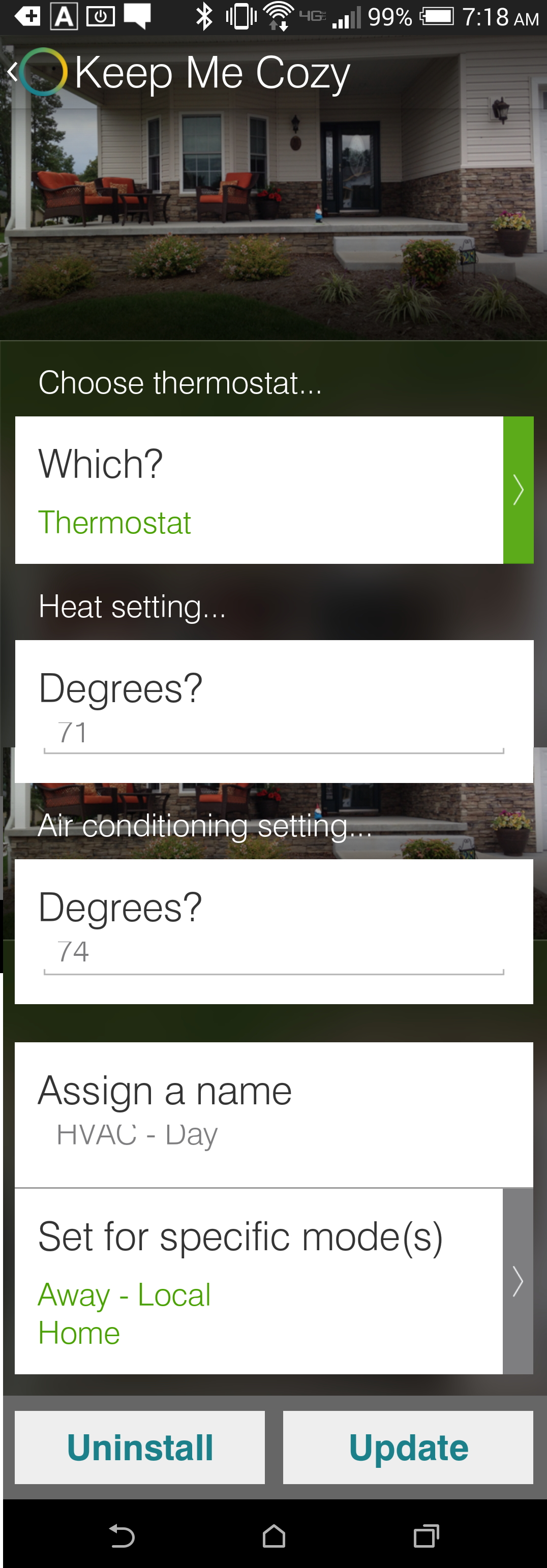 "Smartthings ""Keep Me Cozy"" App - Configured as ""HVAC - Day"".  When Smartthings home hub is set to ""Home"" or ""Away - Local"" modes, this app fires, setting our HVAC Day Time (Home) Setpoints"